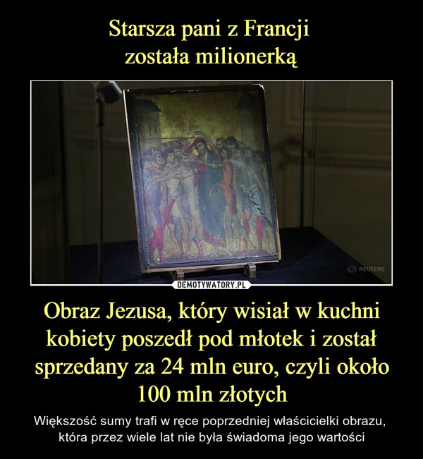 Obraz Jezusa, który wisiał w kuchni kobiety poszedł pod młotek i został sprzedany za 24 mln euro, czyli około 100 mln złotych – Większość sumy trafi w ręce poprzedniej właścicielki obrazu, która przez wiele lat nie była świadoma jego wartości