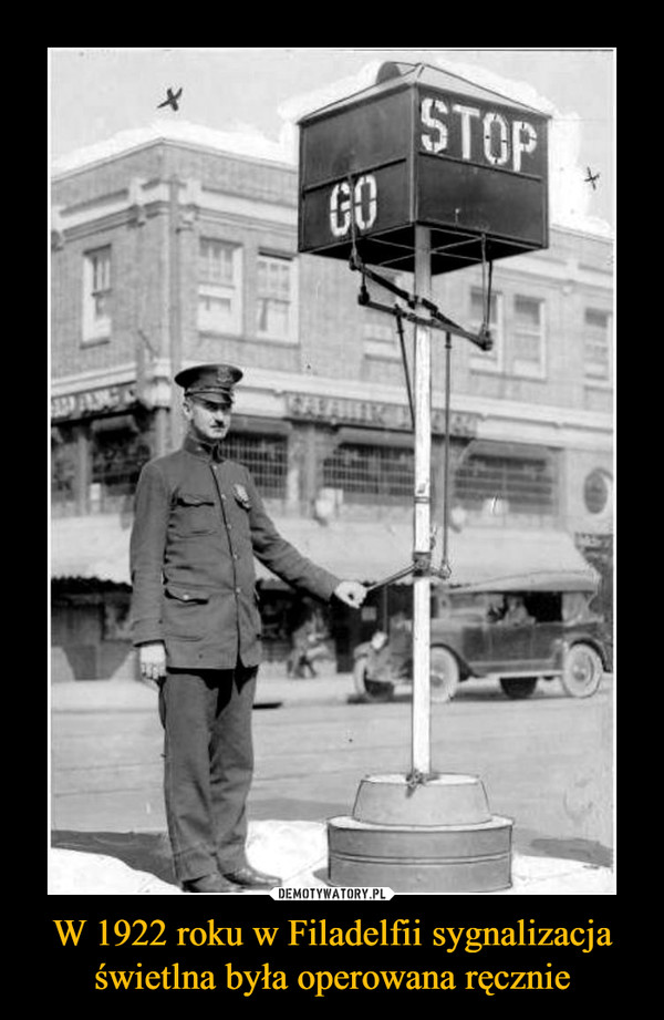 W 1922 roku w Filadelfii sygnalizacja świetlna była operowana ręcznie –