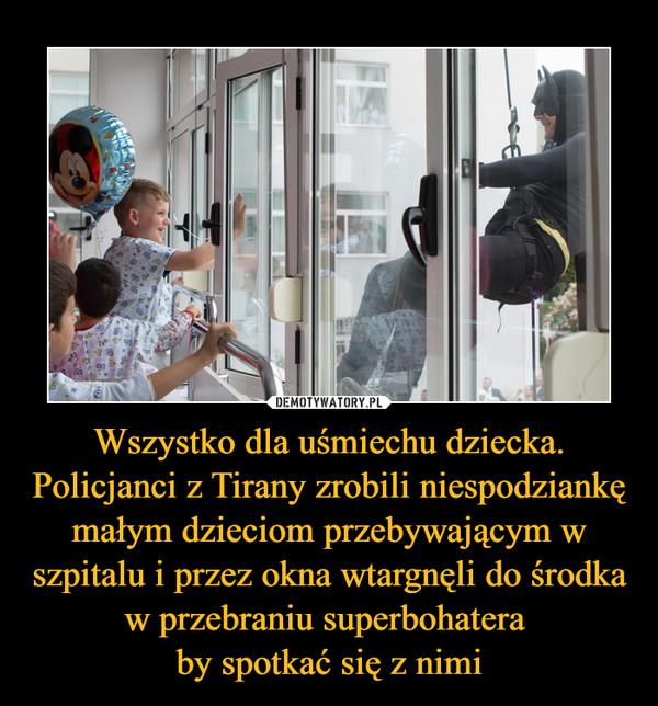 Wszystko dla uśmiechu dziecka. Policjanci z Tirany zrobili niespodziankę małym dzieciom przebywającym w szpitalu i przez okna wtargnęli do środka w przebraniu superbohatera by spotkać się z nimi –
