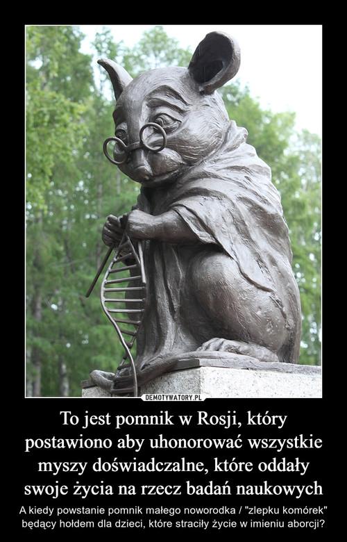 To jest pomnik w Rosji, który postawiono aby uhonorować wszystkie myszy doświadczalne, które oddały swoje życia na rzecz badań naukowych