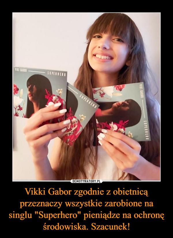 """Vikki Gabor zgodnie z obietnicą przeznaczy wszystkie zarobione na singlu """"Superhero"""" pieniądze na ochronę środowiska. Szacunek! –"""