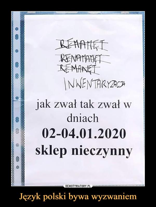 Język polski bywa wyzwaniem –  REAAMGIRENAMANETREMANGIINWENTARYZACHjak zwał tak zwał wdniach02-04.01.2020sklep nieczynny