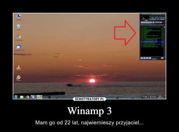 Winamp 3 – Mam go od 22 lat, najwiernieszy przyjaciel...