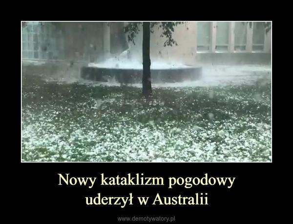 Nowy kataklizm pogodowyuderzył w Australii –