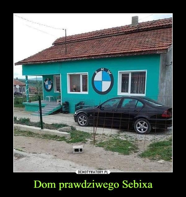 Dom prawdziwego Sebixa –
