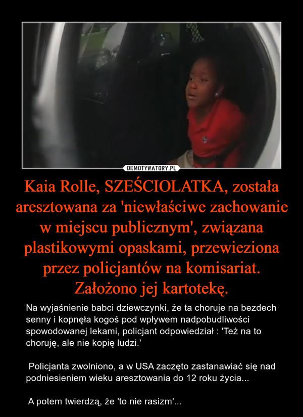 Kaia Rolle, SZEŚCIOLATKA, została aresztowana za 'niewłaściwe zachowanie w miejscu publicznym', związana plastikowymi opaskami, przewieziona przez policjantów na komisariat. Założono jej kartotekę.