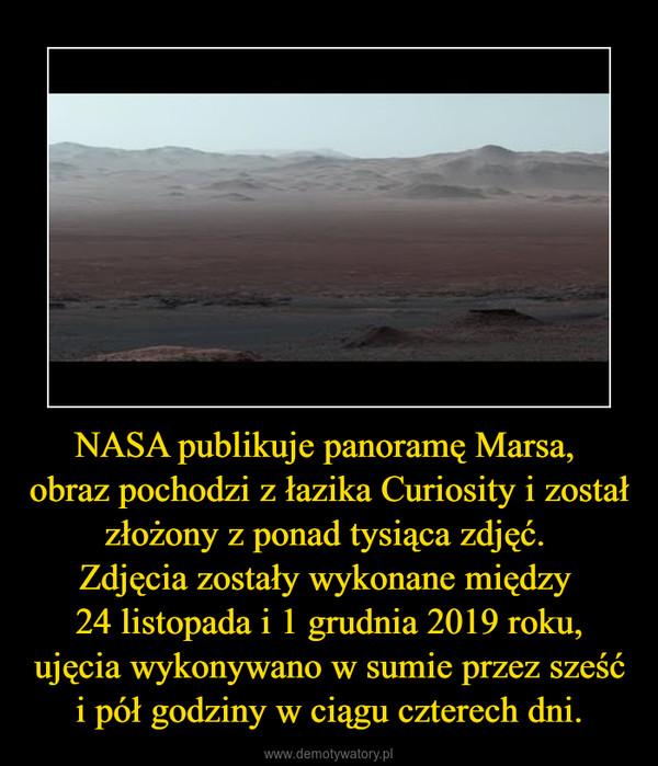 NASA publikuje panoramę Marsa, obraz pochodzi z łazika Curiosity i został złożony z ponad tysiąca zdjęć. Zdjęcia zostały wykonane między 24 listopada i 1 grudnia 2019 roku, ujęcia wykonywano w sumie przez sześć i pół godziny w ciągu czterech dni. –