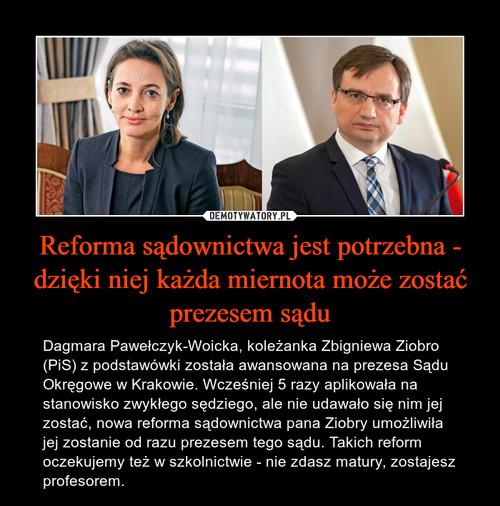 Reforma sądownictwa jest potrzebna - dzięki niej każda miernota może zostać prezesem sądu