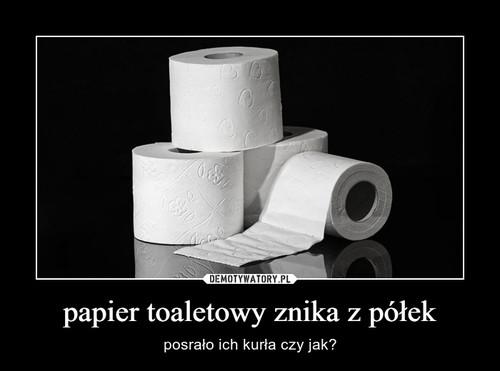 papier toaletowy znika z półek