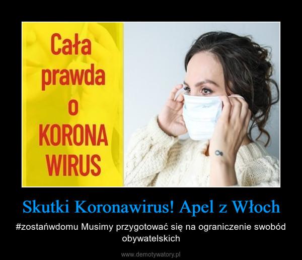 Skutki Koronawirus! Apel z Włoch – #zostańwdomu Musimy przygotować się na ograniczenie swobód obywatelskich