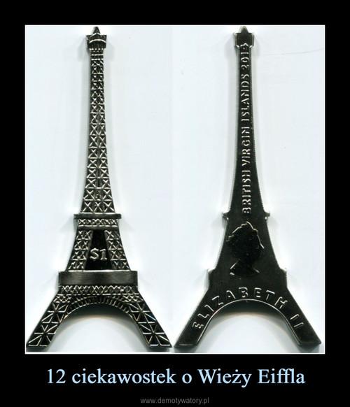 12 ciekawostek o Wieży Eiffla