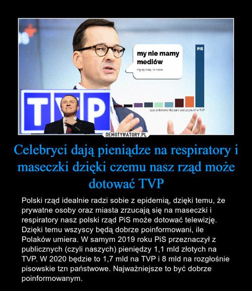 Celebryci dają pieniądze na respiratory i maseczki dzięki czemu nasz rząd może dotować TVP