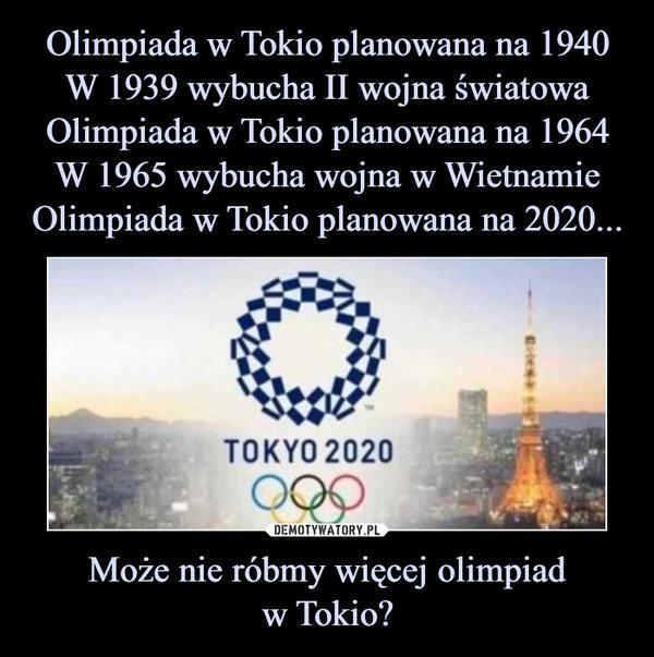 Może nie róbmy więcej olimpiadw Tokio? –