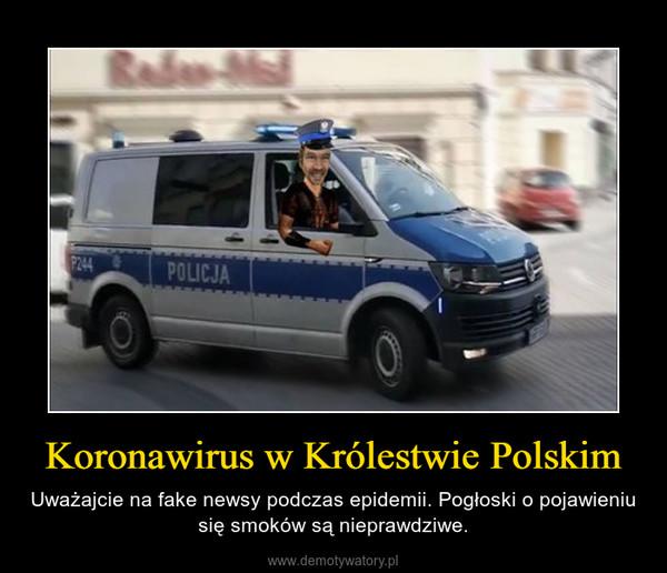Koronawirus w Królestwie Polskim – Uważajcie na fake newsy podczas epidemii. Pogłoski o pojawieniu się smoków są nieprawdziwe.