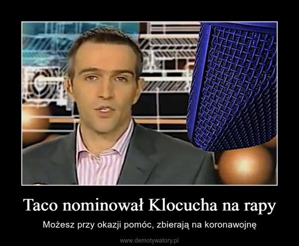 Taco nominował Klocucha na rapy – Możesz przy okazji pomóc, zbierają na koronawojnę