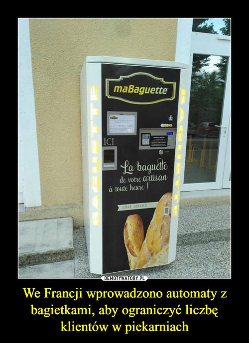 We Francji wprowadzono automaty z bagietkami, aby ograniczyć liczbę klientów w piekarniach