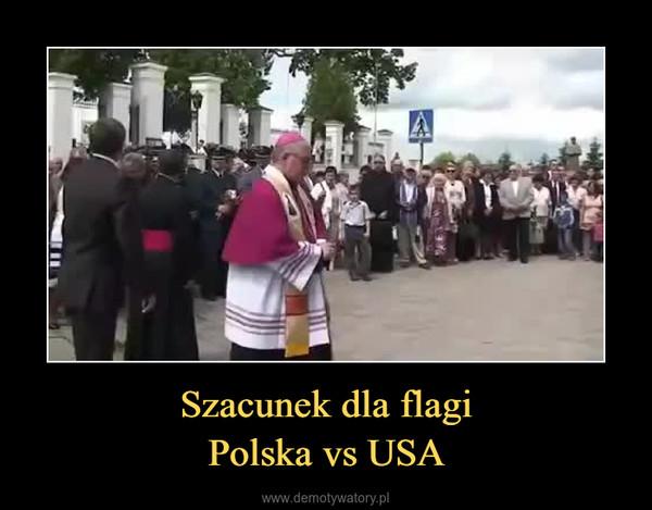 Szacunek dla flagiPolska vs USA –