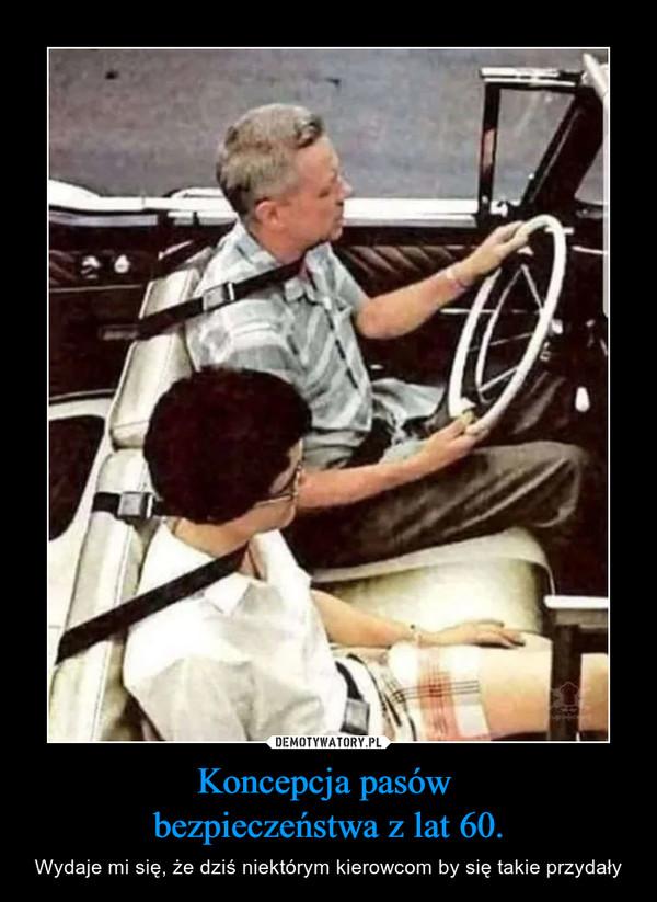 Koncepcja pasów bezpieczeństwa z lat 60. – Wydaje mi się, że dziś niektórym kierowcom by się takie przydały