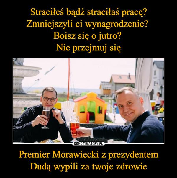 Premier Morawiecki z prezydentem Dudą wypili za twoje zdrowie –