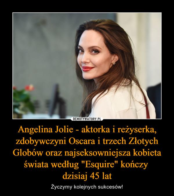 """Angelina Jolie - aktorka i reżyserka, zdobywczyni Oscara i trzech Złotych Globów oraz najseksowniejsza kobieta świata według """"Esquire"""" kończy dzisiaj 45 lat – Życzymy kolejnych sukcesów!"""