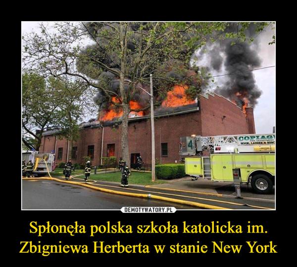 Spłonęła polska szkoła katolicka im. Zbigniewa Herberta w stanie New York –