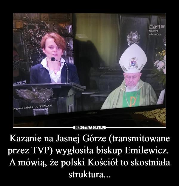 Kazanie na Jasnej Górze (transmitowane przez TVP) wygłosiła biskup Emilewicz.  A mówią, że polski Kościół to skostniała struktura...