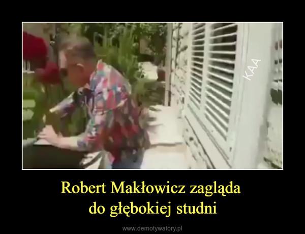 Robert Makłowicz zagląda do głębokiej studni –