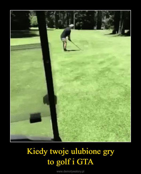 Kiedy twoje ulubione gryto golf i GTA –
