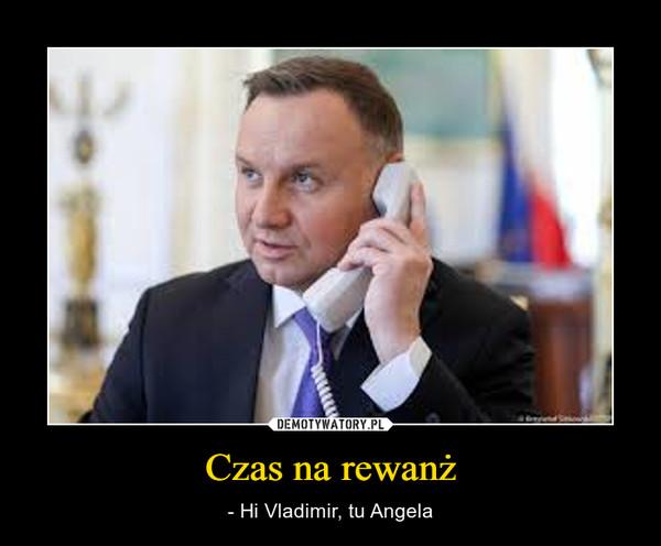 Czas na rewanż – - Hi Vladimir, tu Angela