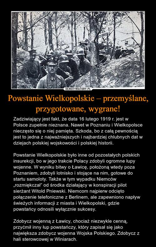 Powstanie Wielkopolskie – przemyślane, przygotowane, wygrane!