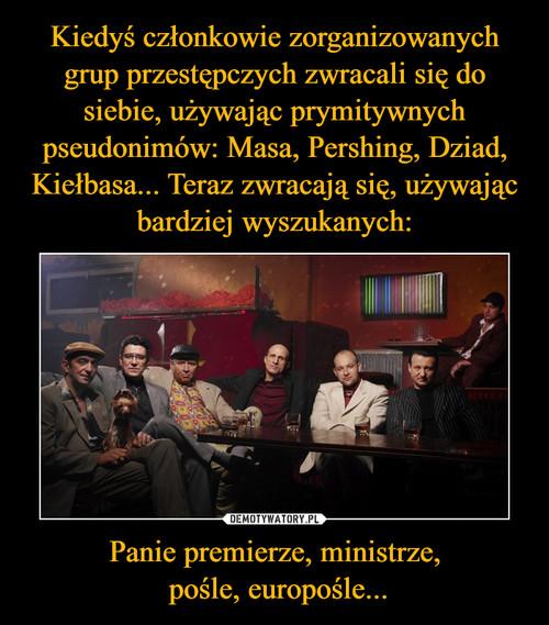 Kiedyś członkowie zorganizowanych grup przestępczych zwracali się do siebie, używając prymitywnych pseudonimów: Masa, Pershing, Dziad, Kiełbasa... Teraz zwracają się, używając bardziej wyszukanych: Panie premierze, ministrze,  pośle, europośle...