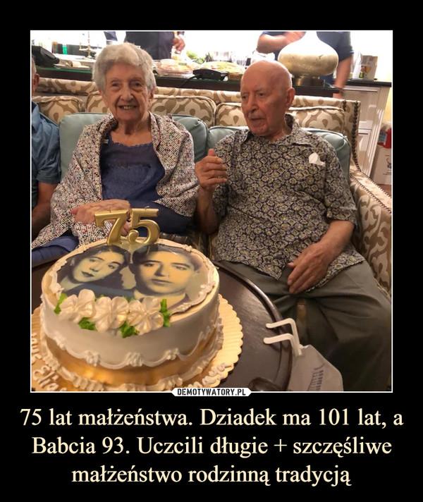 75 lat małżeństwa. Dziadek ma 101 lat, a Babcia 93. Uczcili długie + szczęśliwe małżeństwo rodzinną tradycją –