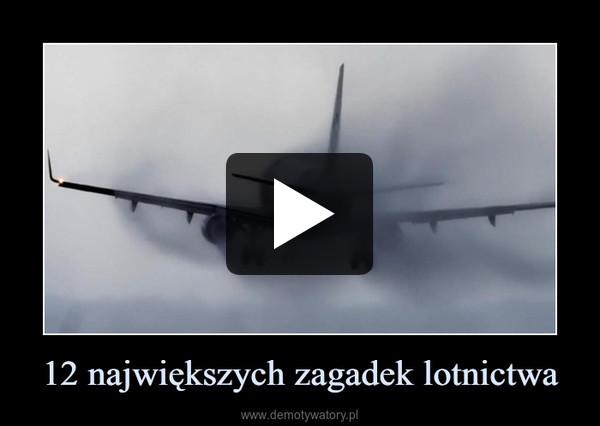 12 największych zagadek lotnictwa –