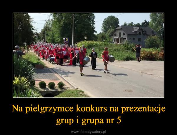 Na pielgrzymce konkurs na prezentacje grup i grupa nr 5 –