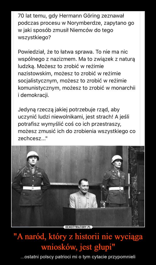 """""""A naród, który z historii nie wyciąga wniosków, jest głupi"""" – ...ostatni polscy patrioci mi o tym cytacie przypomnieli"""