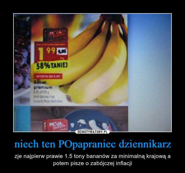 niech ten POpapraniec dziennikarz – zje najpierw prawie 1.5 tony bananów za minimalną krajową a potem pisze o zabójczej inflacji