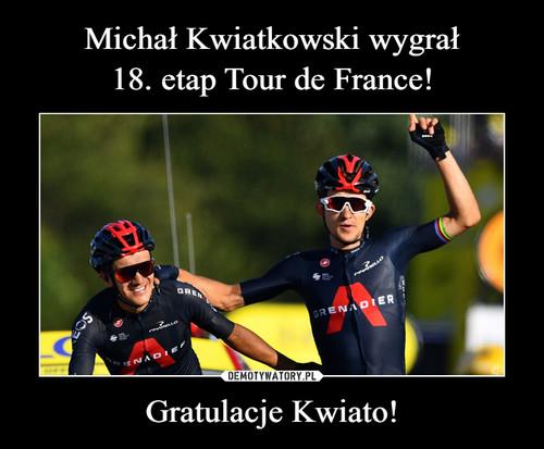 Michał Kwiatkowski wygrał 18. etap Tour de France! Gratulacje Kwiato!