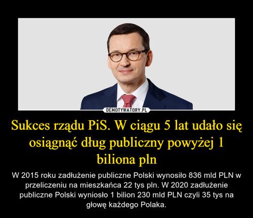 Sukces rządu PiS. W ciągu 5 lat udało się osiągnąć dług publiczny powyżej 1 biliona pln