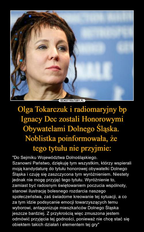 Olga Tokarczuk i radiomaryjny bp Ignacy Dec zostali Honorowymi Obywatelami Dolnego Śląska.  Noblistka poinformowała, że  tego tytułu nie przyjmie: