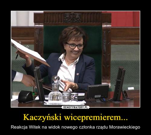 Kaczyński wicepremierem...