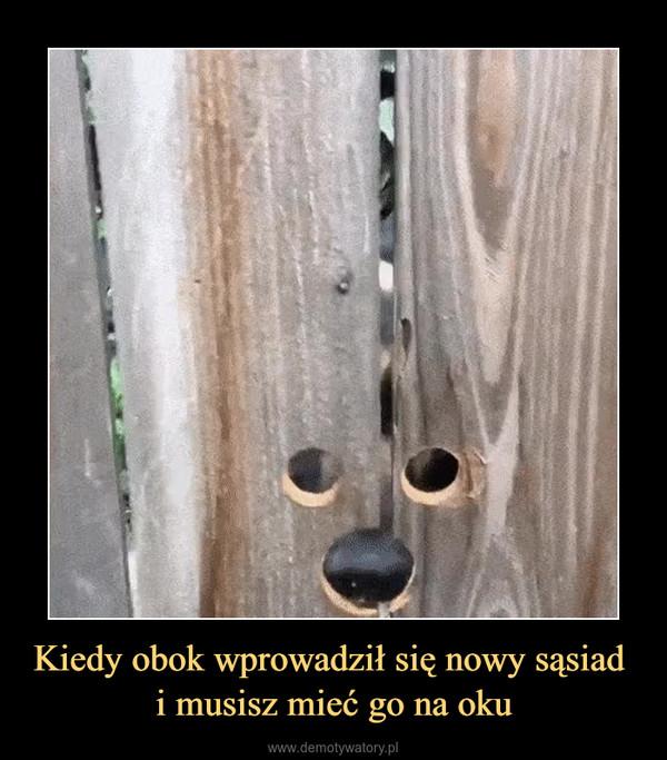 Kiedy obok wprowadził się nowy sąsiad i musisz mieć go na oku –