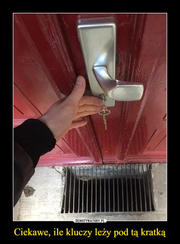 Ciekawe, ile kluczy leży pod tą kratką –