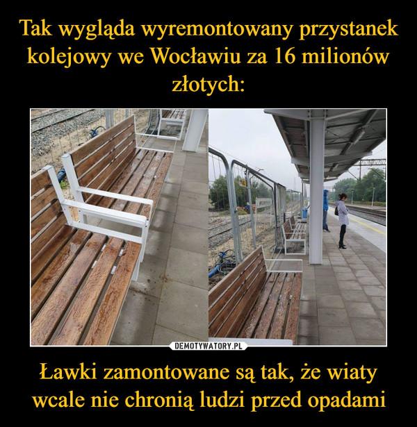 Ławki zamontowane są tak, że wiaty wcale nie chronią ludzi przed opadami –
