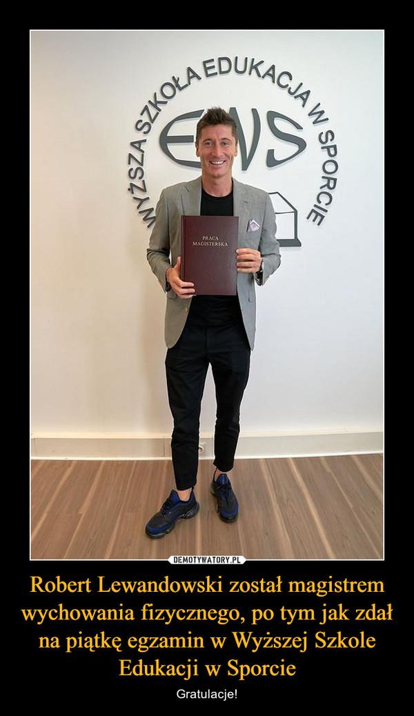 Robert Lewandowski został magistrem wychowania fizycznego, po tym jak zdał na piątkę egzamin w Wyższej Szkole Edukacji w Sporcie – Gratulacje!