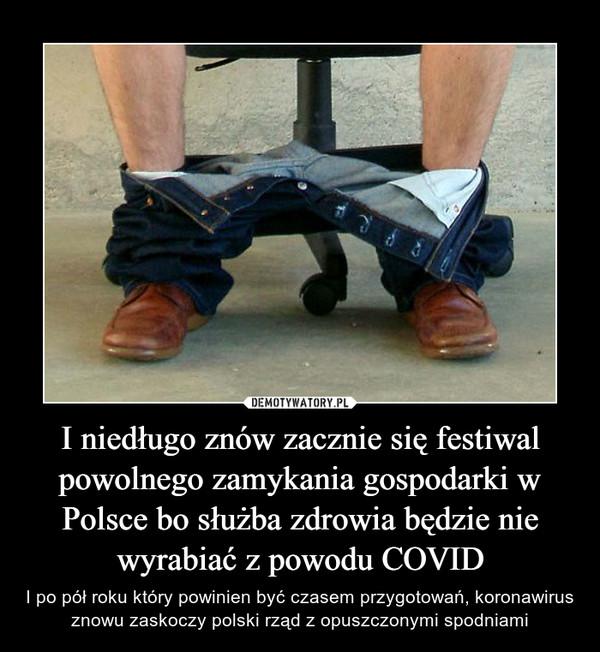 I niedługo znów zacznie się festiwal powolnego zamykania gospodarki w Polsce bo służba zdrowia będzie nie wyrabiać z powodu COVID – I po pół roku który powinien być czasem przygotowań, koronawirus znowu zaskoczy polski rząd z opuszczonymi spodniami