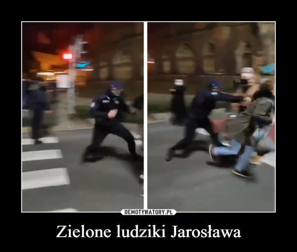 Zielone ludziki Jarosława –