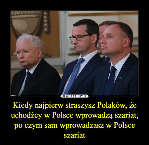 Kiedy najpierw straszysz Polaków, że uchodźcy w Polsce wprowadzą szariat, po czym sam wprowadzasz w Polsce szariat