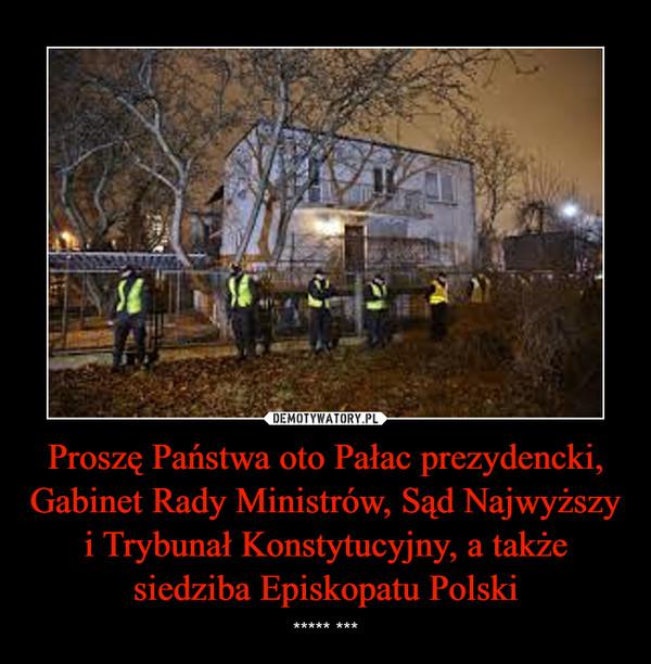 Proszę Państwa oto Pałac prezydencki, Gabinet Rady Ministrów, Sąd Najwyższy i Trybunał Konstytucyjny, a także siedziba Episkopatu Polski – ***** ***
