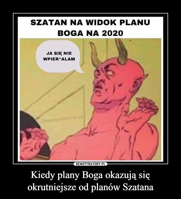 Kiedy plany Boga okazują się okrutniejsze od planów Szatana –