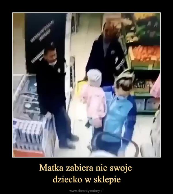 Matka zabiera nie swoje dziecko w sklepie –